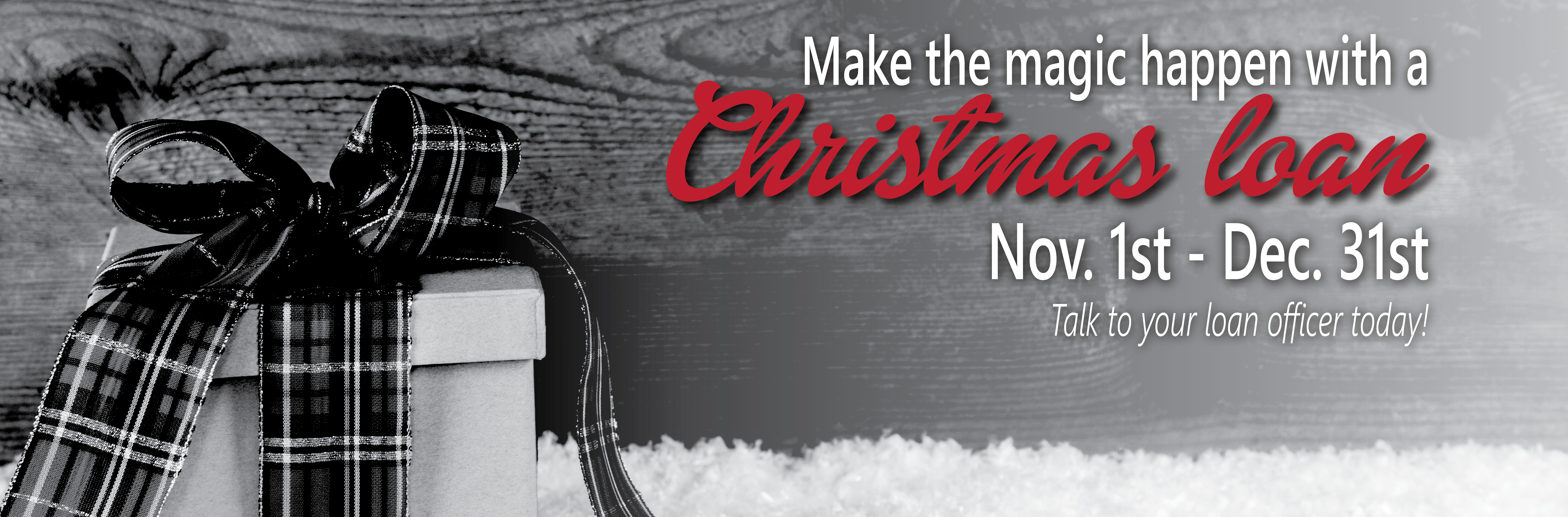 Christmas Loans - Call your loan officer today!